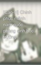 [Cao-H] Chinh phục mãnh nam quốc phòng sinh học trưởng by Fuyu_SA