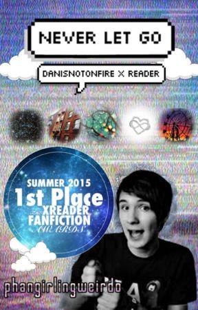 Never Let Go - Danisnotonfire x Reader by phangirlingweirdo
