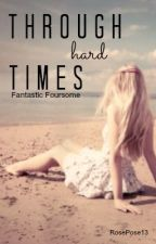 Through Hard Times. (Fantastic Foursome Fanfiction) by RosePose13