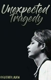 Unexpected Tragedy [BTS V fan fiction] COMPLETED (EDITING) cover