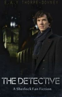 The Detective (A Sherlock Fan-Fic) (Under Editing) cover