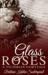 Glass Roses: A Victorian Fairytale (Original Draft) cover