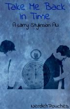 Take Me Back In Time [ Larry Stylinson AU ] by NerdehPouches