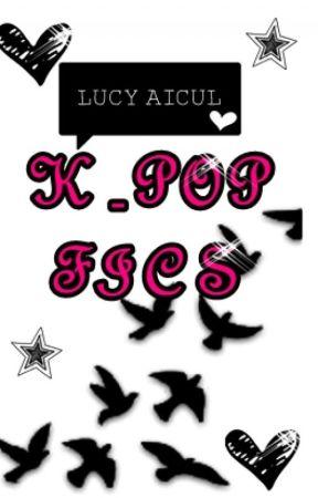 K Pop Fics by LucyAicul