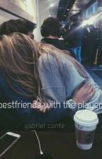 Bestfriend's With The Player || Gabriel Conte by controlconte