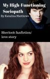 My High-functioning Sociopath (BBC Sherlock fanfiction) *Under editing* cover