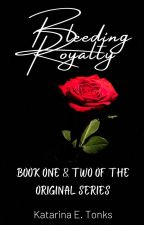 Bleeding Royalty Book One & Two (First Draft, unfinished) by katrocks247