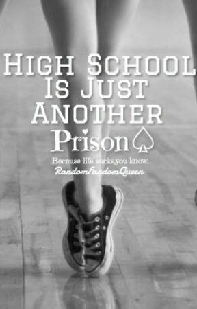 ️High School Is Just Another Prison by RandomFandomQueen