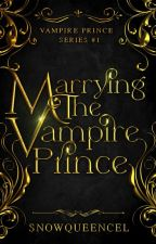 Marrying the Vampire Prince (Vampire Prince Series #1 | Completed) by snowqueencel