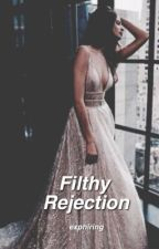 Filthy Rejection | ✔ by exphiring