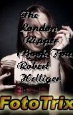 The London Ripper (Book Four) by RobertHelliger