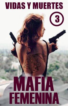Mafia Femenina: Vidas y Muertes (Libro III) [CONGELADA]  by margomugani