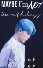Maybe I'm not Worthless (A Jimin and BTS fic) by yoonmin_forevs