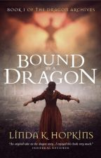 Bound by a Dragon by lindaloves2write