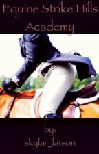 Equine Strike Hills Academy (A Place in the Saddle) #1 by skylar_larson