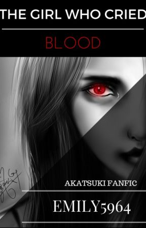 The girl who cried blood (Akatsuki Fanfic) by emily5964