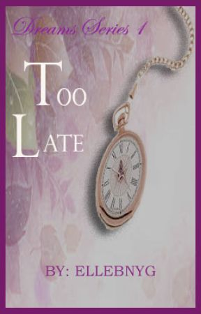 Dreams Series 1: Too Late by ellebnyg