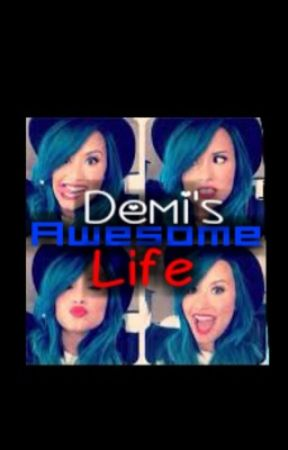 Demi's Awesome Life by Natalycupcakes2004
