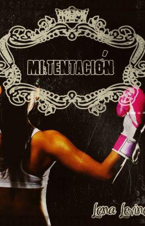 Mi Tentación [NO SE SEGUIRÁ ESCRIBIENDO] by LenaLevine