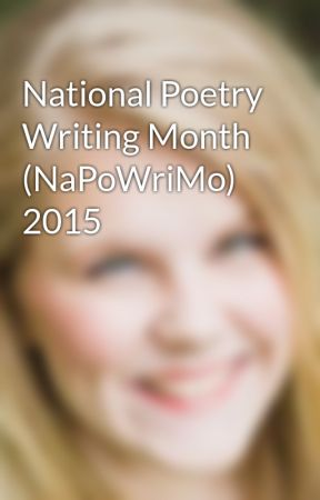 National Poetry Writing Month (NaPoWriMo) 2015 by BrookeRBusse
