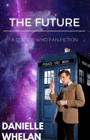 The Future. (Doctor Who FanFiction) by DanielleMWhelan