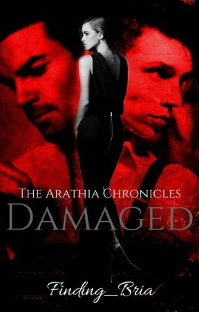 The Arathia Chronicles: Damaged by Finding_Bria
