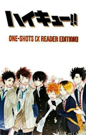 Haikyuu!! One-Shots [X Reader Edition] by XxA-ELLExX