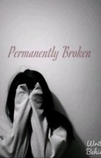 Permanently Broken by EnglishLoveAffairz