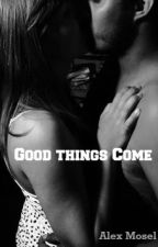 Good Things Come (A Vampire Academy Fanfiction) by anonymouslyalex