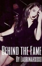 Behind the Fame (Laurinah) by Laurinahxoxo