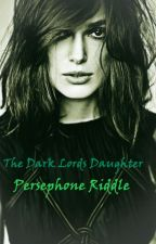 The Dark Lords Daughter: Persephone Riddle by Dibbles123