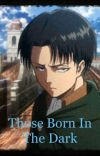Those born in the dark (Levi love story) cover