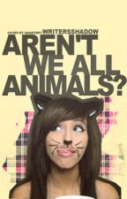 Aren't We All Animals? *void until decided otherwise* by WritersShadow