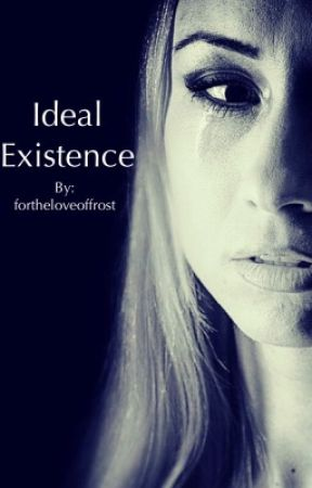 Ideal Existence by fortheloveoffrost