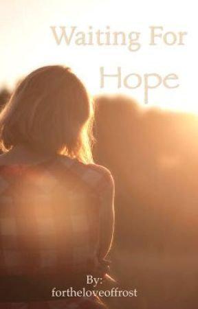 Waiting for Hope by fortheloveoffrost