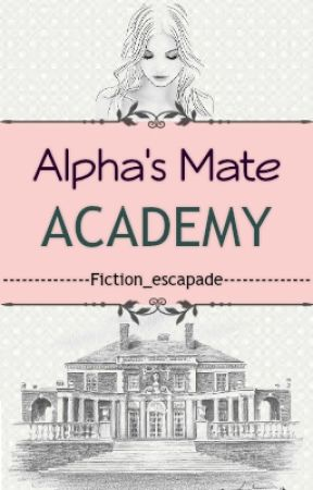 Alphas' Mate Academy [hiatus] by Fiction_escapade