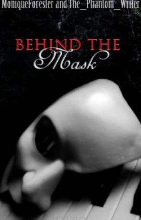 Behind the Mask [ON HOLD until SUMMER] by MoniqueForester