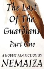The Last of the Guardians Part 1 - A Hobbit Fan Fiction by Nemaiza