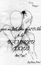 damaged goods [n.h.] [zakończone] by DixiesMind