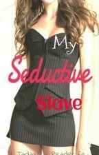 My Seductive Slave by cutiechubaboy
