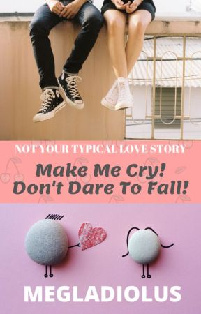 Make Me Cry! Don't Dare To Fall by megladiolus