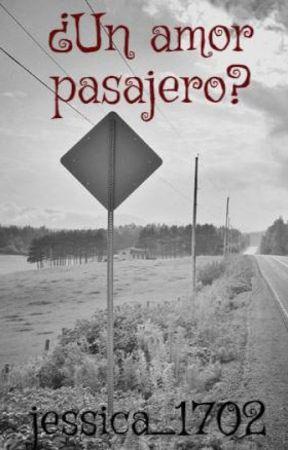 ¿Un amor pasajero? by jessica_1702