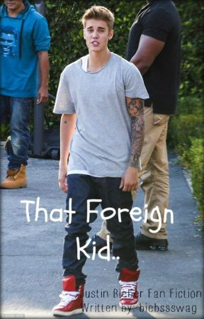 That Foreign Kid by BIEBSsSWAG