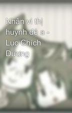 Nhân vi thị huynh đệ a - Lục Chích Dương by Fuyu_SA