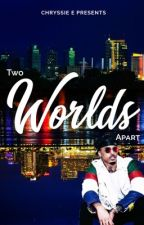 Two Worlds Apart by MsChryssieE