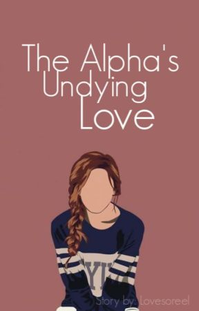 The Alpha's Undying Love by Lovesoreel