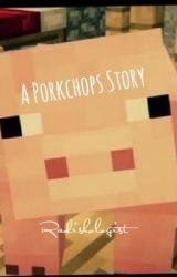 A Porkchops Story (A Minecraft Story) by Radishologist