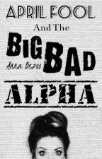 April Fool and the Big Bad Alpha by FairytaleMushrooms