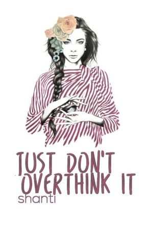 Just Don't overthink it by Magical-Life