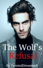 The Wolf's Refusal [COMPLETED] by StoriesOfSoph